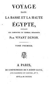 Voyage dans la Basse et la Haute Égypte: pendant les campagnes du général Bonaparte, Volume1