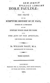 Horæ Paulinæ: Or, The Truth of the Scripture History of St. Paul: Evinced by a Comparison of the Epistles which Bear His Name with the Acts of the Apostles, and with One Another