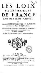 Les Loix ecclésiastiques de France dans leur ordre naturel et une analyse des livres du Droit canonique, conférez avec les usages de l'Église gallicane ...