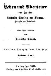 Leben und Abenteuer der Fürstin Katharina Charlotte von Monaco, Herzogin von Valentinois: von Alexander Dumas. 3