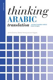 Thinking Arabic Translation: A Course in Translation Method: Arabic to English, Edition 2