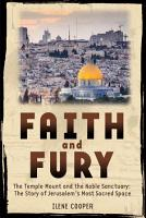 Faith and Fury  The Temple Mount and the Noble Sanctuary  The Story of Jerusalem s Most Sacred Space PDF