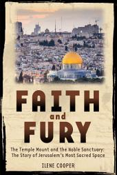 Faith and Fury: The Temple Mount and the Noble Sanctuary: The Story of Jerusalem's Most Sacred Space