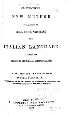 Ollendorff s New Method of Learning to Read  Writem and Speak the Italian Language  Adapted for the Use of Schools and Private Teachers  With Additions and Corrections by Felix Foresti     PDF