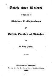 Briefe über Malerei in Bezug auf die königlichen Gemäldesammlungen zu Berlin, Dresden und München