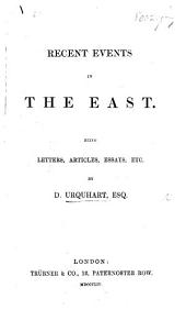 Recent Events in the East. Being letters, articles, essays, etc., by D. U.