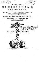 Concetti di Hieronimo Garimberto, et de piu autori, raccolti da lui, per scrivere familiarmente ; hora la seconda volta da l'autore revisti et ... ampliati
