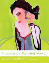Drawing and Painting People: A Fresh Approach