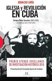 Iglesia y Revolución en Cuba: Enrique Pérez Serantes (1883-1968), el obispo que salvó a Fidel Castro