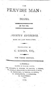 The Peevish Man: a Drama: In Four Acts. By Agustus Kotzebue. Being His Last Production. Translated by C. Ludger, Esq
