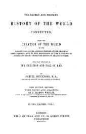 The Sacred and Profane History of the World Connected: From the Creation of the World to the Dissolution of the Assyrian Empire at the Death of Sardanapalus, and to the Declension of the Kingdoms of Judah and Israel Under the Reigns of Ahaz and Pekah, with the Treatise on the Creation and Fall of Man, Volume 1