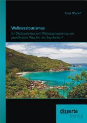 Wellnesstourismus: Ist ™kotourismus mit Wellnesstourismus ein praktikabler Weg fr die Seychellen?