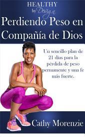 Healthy by Design: Perdiendo Peso en Compania de Dios: Un sencillo plan de 21 dias para la perdida de peso permanente y una fe mas fuerte