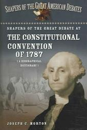 Shapers of the Great Debate at the Constitutional Convention of 1787: A Biographical Dictionary