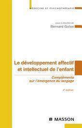 Le développement affectif et intellectuel de l'enfant: Compléments sur l'émergence du langage, Édition 4