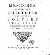 Mémoires, pour servir à l'histoire d'un genre de polypes d'eau douce, à bras en forme de cornes. Par A. Trembley, de la Société Roïale