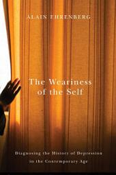 Weariness of the Self: Diagnosing the History of Depression in the Contemporary Age