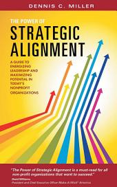 The Power of Strategic Alignment: A Guide to Energizing Leadership and Maximizing Potential in Today's Nonprofit Organizations