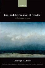 Kant and the Creation of Freedom PDF