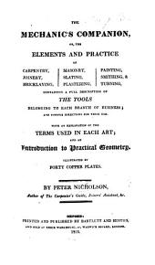 The Mechanic's Companion; Or, the Elements and Practice of Carpentry, Joinery, Bricklaying, Masonry; ... with an Explanation of the Terms Used in Each Art, and an Introduction to Practical Geometry. Illustrated by ... Copper-plates