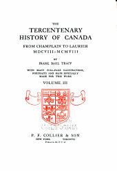 The tercentenary history of Canada: from Champlain to Laurier, MDCVIII-MCMVIII, Volume 3