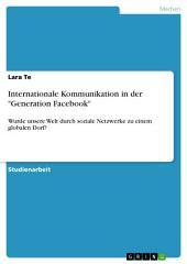 """Internationale Kommunikation in der """"Generation Facebook"""": Wurde unsere Welt durch soziale Netzwerke zu einem globalen Dorf?"""