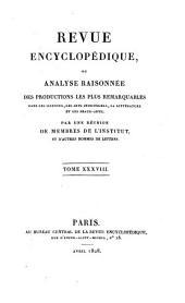 Revue encyclopédique, ou Analyse raisonnée des productions les plus remarquables dans la littérature, les sciences et les arts: Volume38