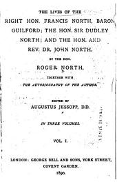 The Lives of the Right Hon. Francis North, Baron Guilford; the Hon. Sir Dudley North; and the Hon. and Rev. Dr. John North: Together with the Autobiography of the Author, Volume 1