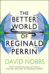 The Better World Of Reginald Perrin: (Reginald Perrin)