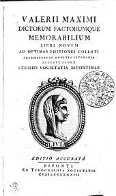 Valerii Maximi Dictorum Factorumque Memorabilium Libri Novem: Ad Optimas Editiones Collati ; Praemittitur Notitia Literaria ; Accedit Index Studiis Societatis Bipontinae