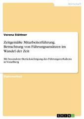 Zeitgemäße Mitarbeiterführung. Betrachtung von Führungsansätzen im Wandel der Zeit: Mit besonderer Berücksichtigung des Führungsverhaltens in Vorarlberg