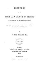 Lectures on the Origin and Growth of Religion as Illustrated by the Religions of India: Delivered in the Chapter House, Westminster Abbey, in April, May, and June, 1878, Volume 28; Volume 959