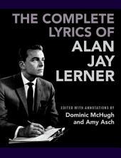 The Complete Lyrics of Alan Jay Lerner