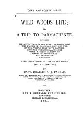 Wild Woods Life, Or, A Trip to Parmachenee: Containing The Adventures of the Party of Boston Boys ... ; a Realistic Story of Life in the Woods