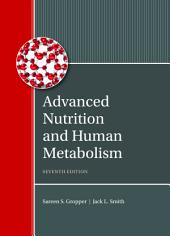 Advanced Nutrition and Human Metabolism: Edition 7