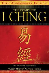 The Complete I Ching — 10th Anniversary Edition: The Definitive Translation by Taoist Master Alfred Huang, Edition 2