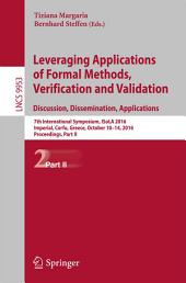 Leveraging Applications of Formal Methods, Verification and Validation: Discussion, Dissemination, Applications: 7th International Symposium, ISoLA 2016, Imperial, Corfu, Greece, October 10-14, 2016, Proceedings, Part 2