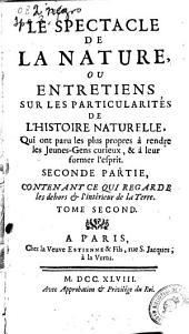 Le spectacle de la nature, ou Entretiens sur les particularitez de l'histoire naturelle ...: seconde partie ... tome second