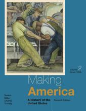 Making America: A History of the United States, Volume II: Since 1865: Edition 7