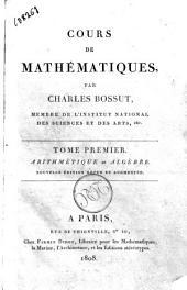 Cours de mathematiqués, par Charles Bossut ... Tome premier [-troisième]: Arithmétique et algèbre. 1