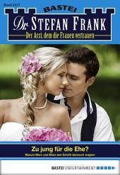 Dr. Stefan Frank - Folge 2317: Zu jung für die Ehe?