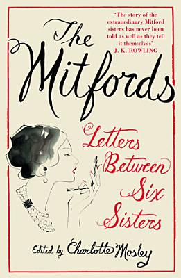 The Mitfords  Letters between Six Sisters
