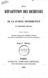 De la répartition des richesses ou De la justice distributive en économie sociale ouvrage contenant: l'examen critique des théories exposées soit par les économistes, soit par les socialistes par F. Vidal