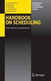 Handbook on Scheduling: From Theory to Applications