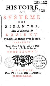 Histoire du système des finances sous la minorité de Louis XV pendant les années 1719 et 1720, précédée d'un abrégé de la vie du duc régent et du Sr. Law (par B. Marmont du Hautchamp)