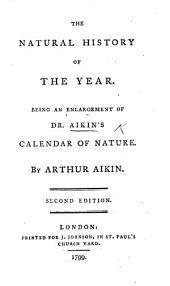 The Natural History of the Year: Being an Enlargement of Dr. Aikin's Calendar of Nature