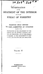 Investigation of the Department of the Interior and of the Bureau of Forestry: Hearings Held Before the Joint Committee of Congress Relative to the Investigation of the Department of the Interior and Its Several Bureaus, Officers, and Employees, and of the Bureau of Forestry, in the Department of Agriculture, and Its Officers and Employees, Volume 4; Volume 8