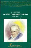 O psicodramaturgo J L  Moreno  1889 1989  PDF