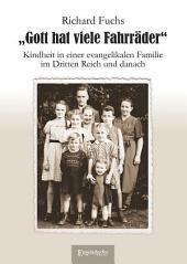 Gott hat viele Fahrräder: Kindheit in einer evangelikalen Familie im Dritten Reich und danach