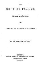 The Book of Psalms  Pointed for Chanting and Adapted to Appropriate Chants  By an English Priest PDF